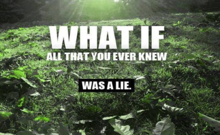 What If Everything You Were Ever Taught Was A Lie